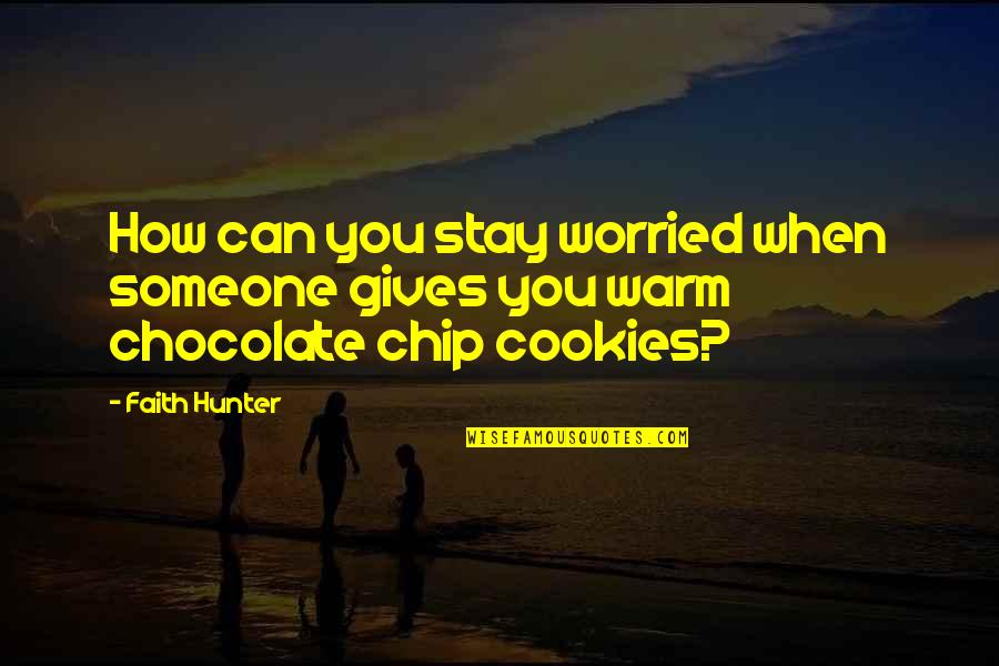 Stay Warm Quotes By Faith Hunter: How can you stay worried when someone gives