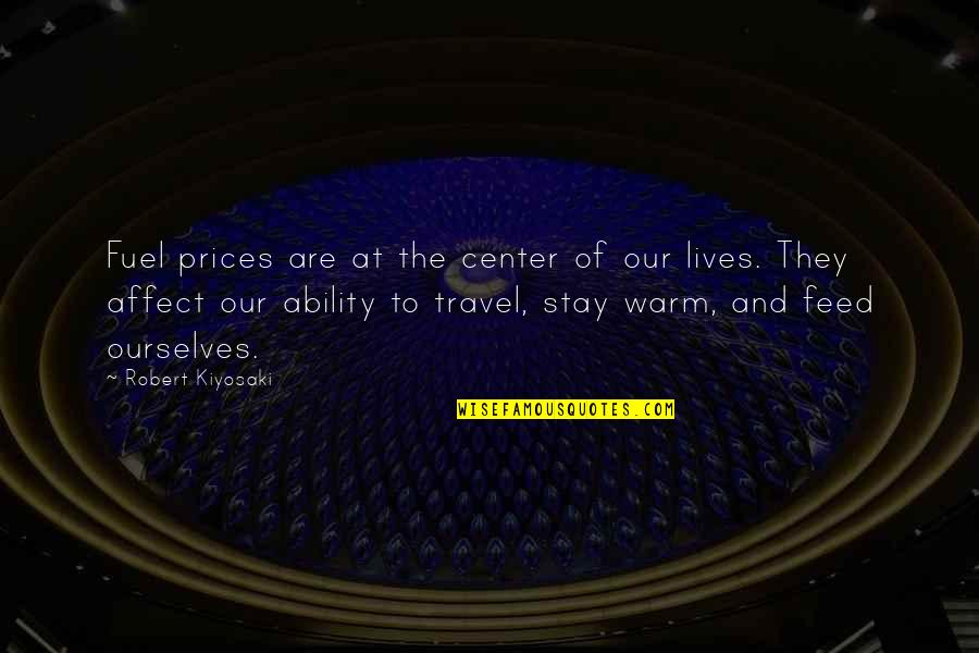 Stay Warm Quotes By Robert Kiyosaki: Fuel prices are at the center of our