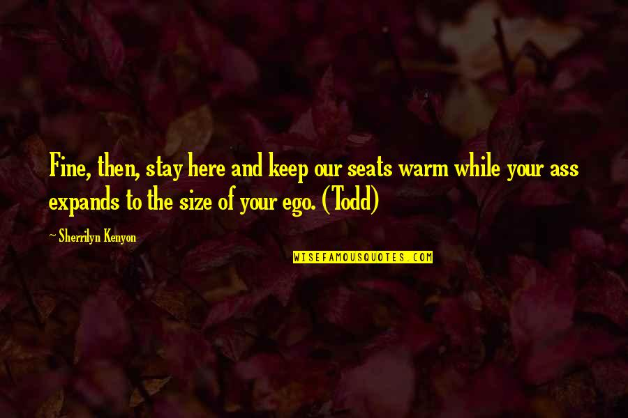 Stay Warm Quotes By Sherrilyn Kenyon: Fine, then, stay here and keep our seats