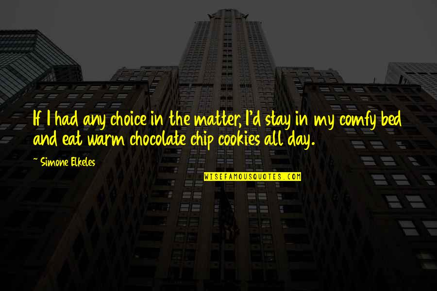 Stay Warm Quotes By Simone Elkeles: If I had any choice in the matter,