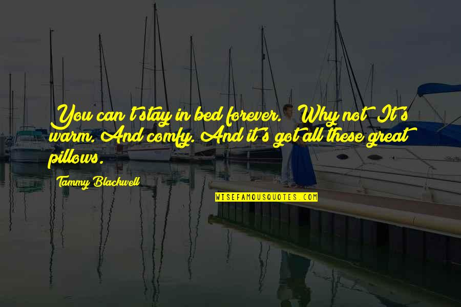 "Stay Warm Quotes By Tammy Blackwell: You can't stay in bed forever."" ""Why not?"