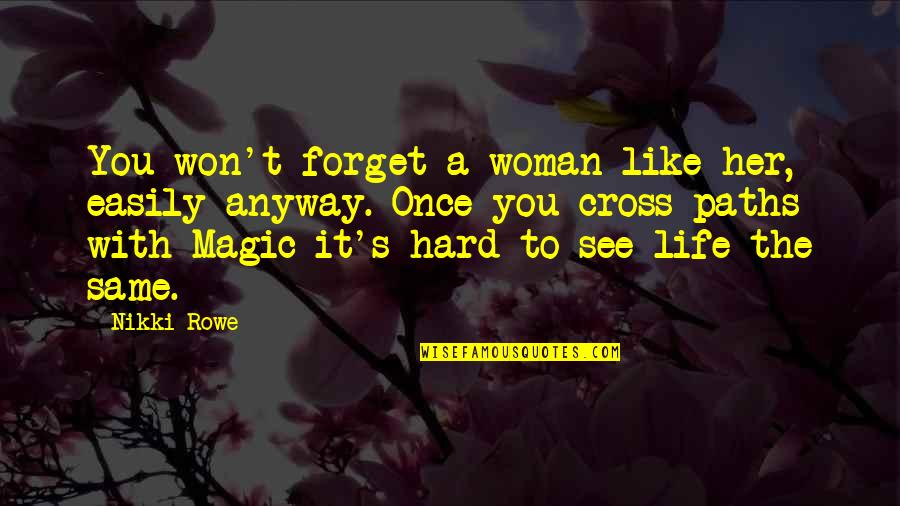 Stay Wild And Free Quotes By Nikki Rowe: You won't forget a woman like her, easily