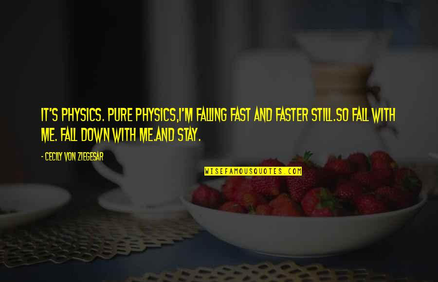 Stay With Me I Love You Quotes By Cecily Von Ziegesar: It's physics. Pure physics,I'm falling fast and faster