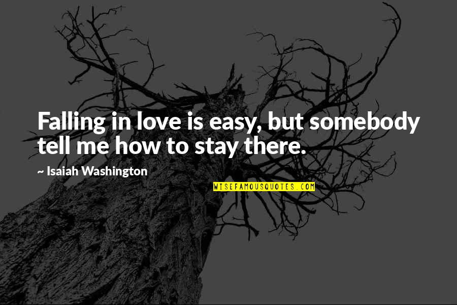 Stay With Me I Love You Quotes By Isaiah Washington: Falling in love is easy, but somebody tell