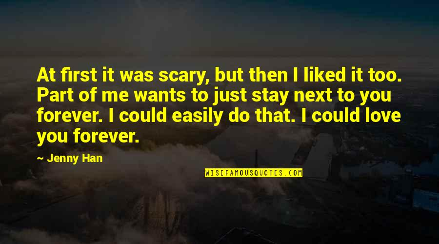 Stay With Me I Love You Quotes By Jenny Han: At first it was scary, but then I