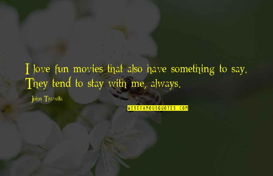Stay With Me I Love You Quotes By John Travolta: I love fun movies that also have something