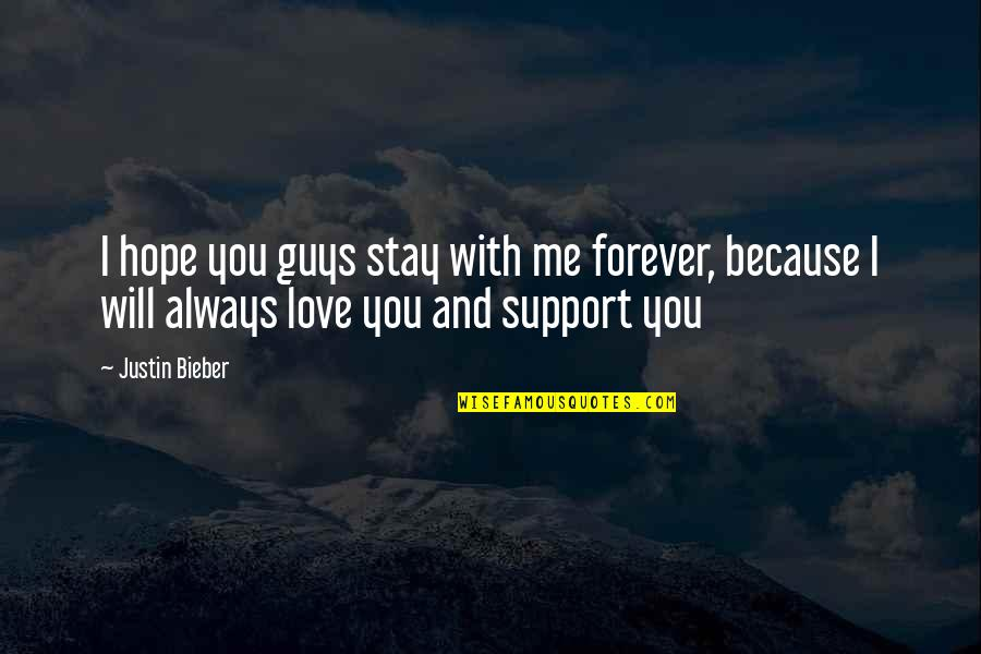 Stay With Me I Love You Quotes By Justin Bieber: I hope you guys stay with me forever,