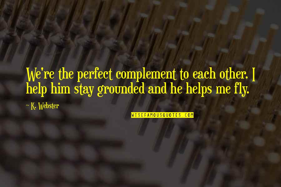 Stay With Me I Love You Quotes By K. Webster: We're the perfect complement to each other. I