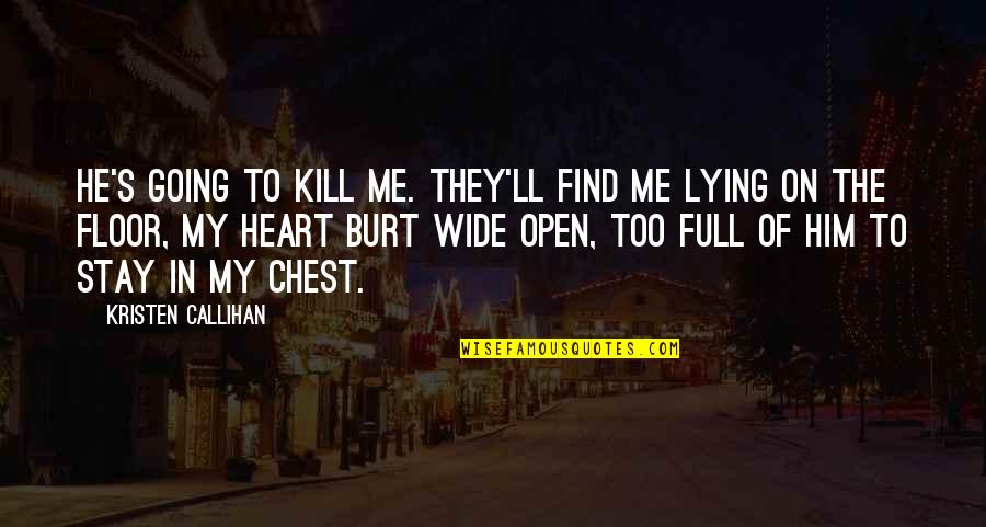 Stay With Me I Love You Quotes By Kristen Callihan: He's going to kill me. They'll find me