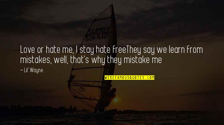 Stay With Me I Love You Quotes By Lil' Wayne: Love or hate me, I stay hate freeThey