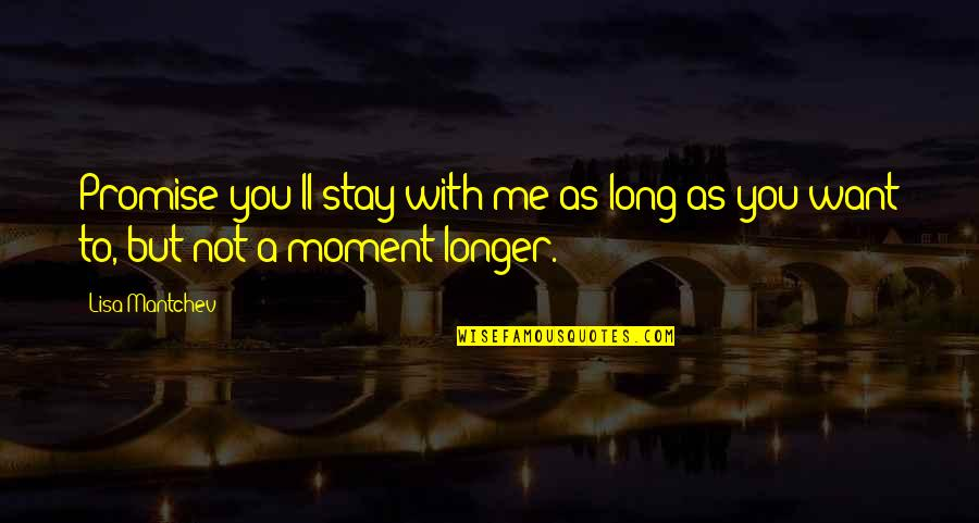 Stay With Me I Love You Quotes By Lisa Mantchev: Promise you'll stay with me as long as