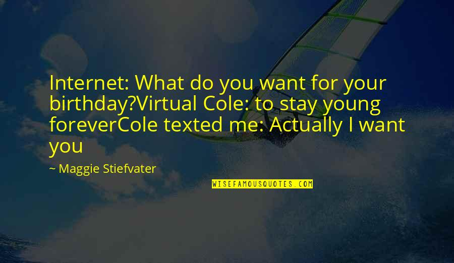 Stay With Me I Love You Quotes By Maggie Stiefvater: Internet: What do you want for your birthday?Virtual