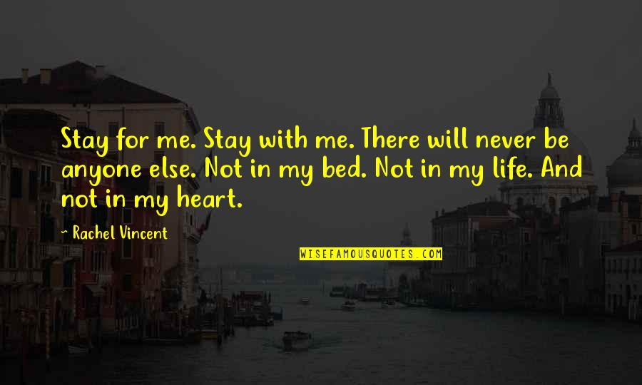 Stay With Me I Love You Quotes By Rachel Vincent: Stay for me. Stay with me. There will