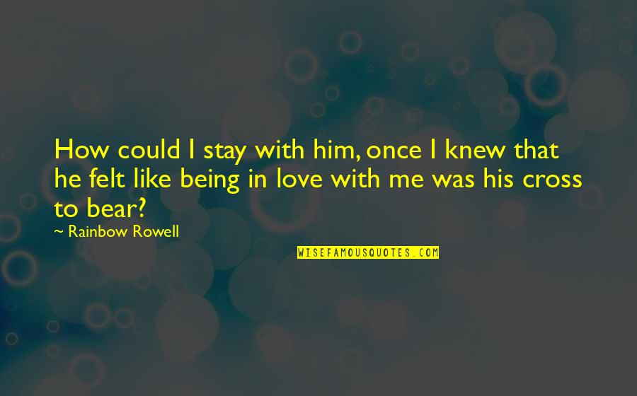 Stay With Me I Love You Quotes By Rainbow Rowell: How could I stay with him, once I