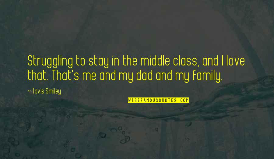 Stay With Me I Love You Quotes By Tavis Smiley: Struggling to stay in the middle class, and