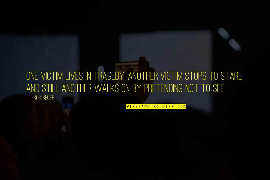 Stayin Quotes By Bob Seger: One victim lives in tragedy, another victim stops