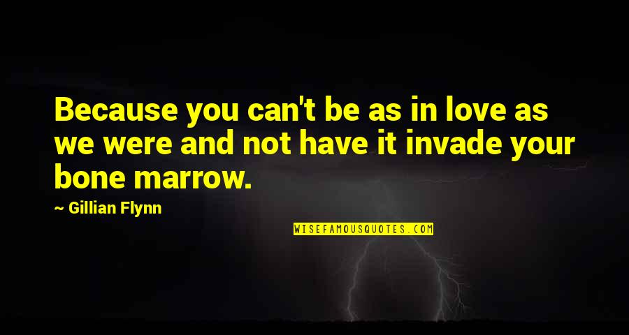 Stayin Quotes By Gillian Flynn: Because you can't be as in love as
