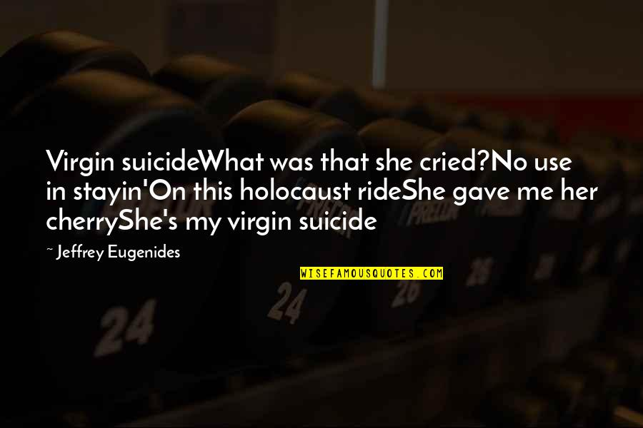 Stayin Quotes By Jeffrey Eugenides: Virgin suicideWhat was that she cried?No use in