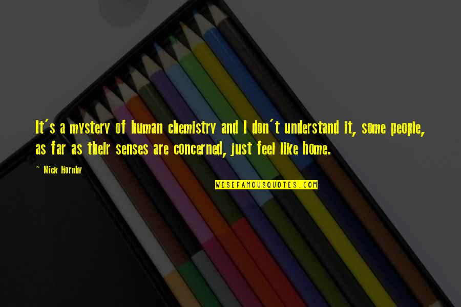 Stayin Quotes By Nick Hornby: It's a mystery of human chemistry and I