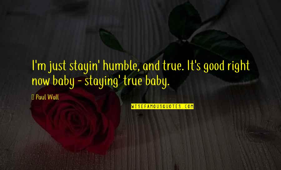 Stayin Quotes By Paul Wall: I'm just stayin' humble, and true. It's good