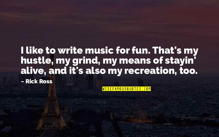 Stayin Quotes By Rick Ross: I like to write music for fun. That's