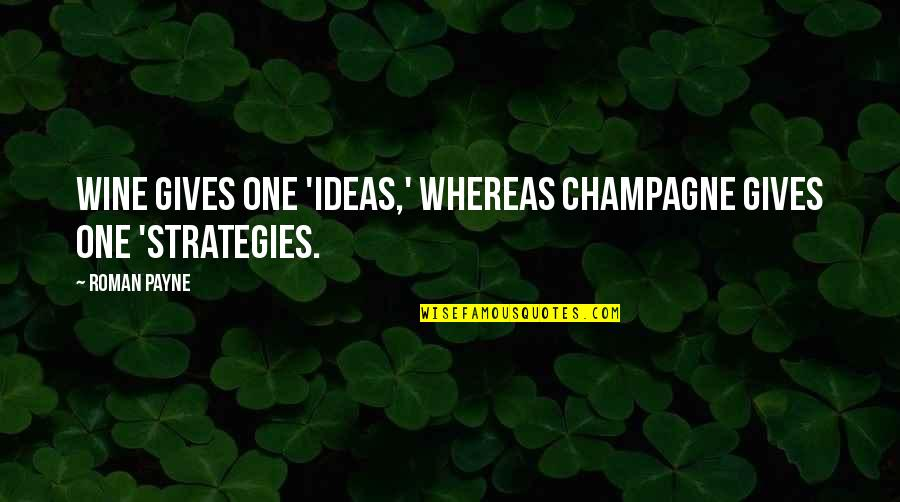 Stayin Quotes By Roman Payne: Wine gives one 'ideas,' whereas champagne gives one