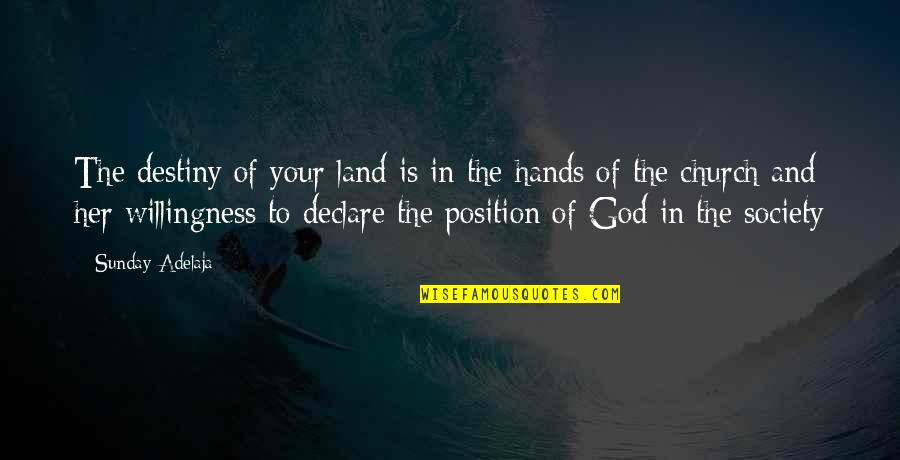 Stayin Quotes By Sunday Adelaja: The destiny of your land is in the
