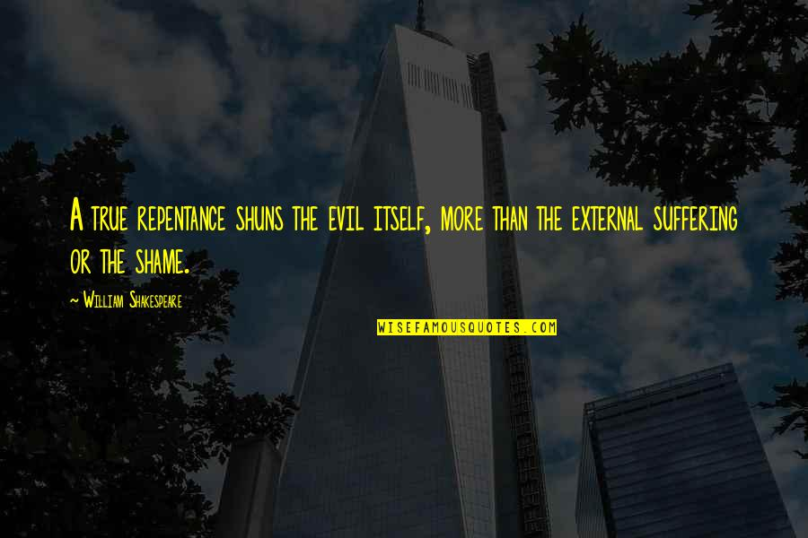 Stayin Quotes By William Shakespeare: A true repentance shuns the evil itself, more