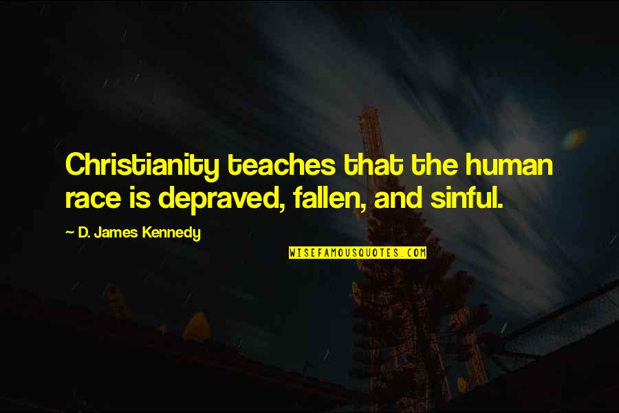 Staying Fierce Quotes By D. James Kennedy: Christianity teaches that the human race is depraved,