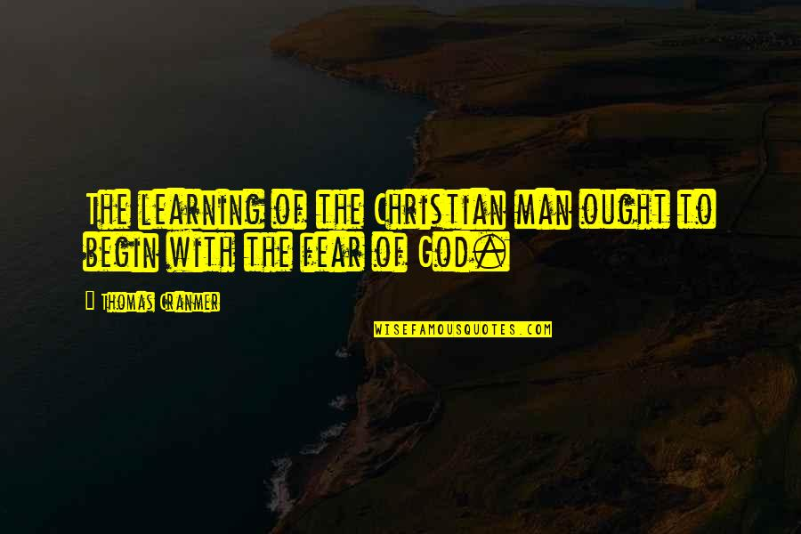 Staying Fierce Quotes By Thomas Cranmer: The learning of the Christian man ought to