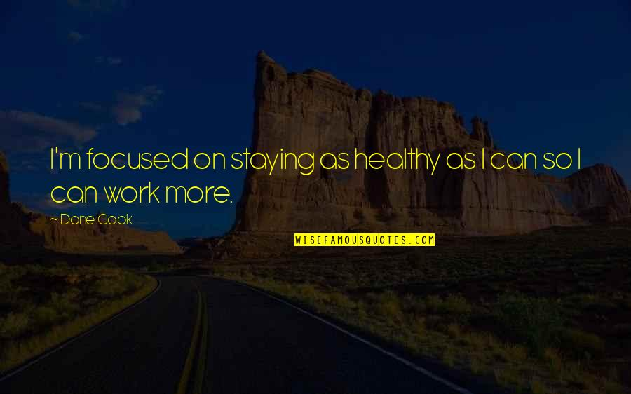 Staying Focused At Work Quotes By Dane Cook: I'm focused on staying as healthy as I