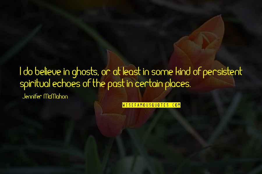 Staying Grounded In Life Quotes By Jennifer McMahon: I do believe in ghosts, or at least