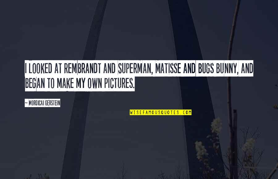Staying Grounded In Life Quotes By Mordicai Gerstein: I looked at Rembrandt and Superman, Matisse and