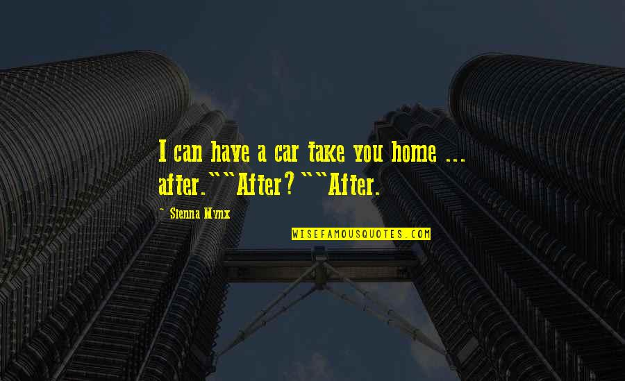 Staying Home Tonight Quotes By Sienna Mynx: I can have a car take you home