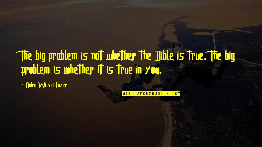 Staying Hydrated Quotes By Aiden Wilson Tozer: The big problem is not whether the Bible