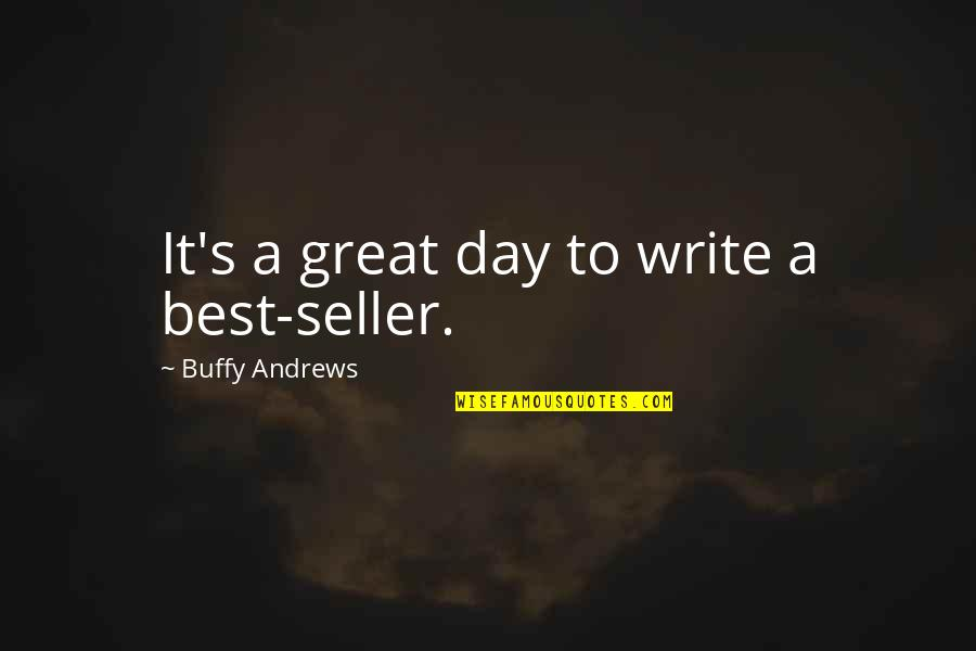 Staying Hydrated Quotes By Buffy Andrews: It's a great day to write a best-seller.