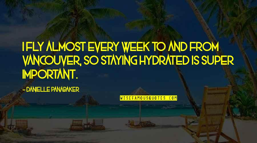 Staying Hydrated Quotes By Danielle Panabaker: I fly almost every week to and from