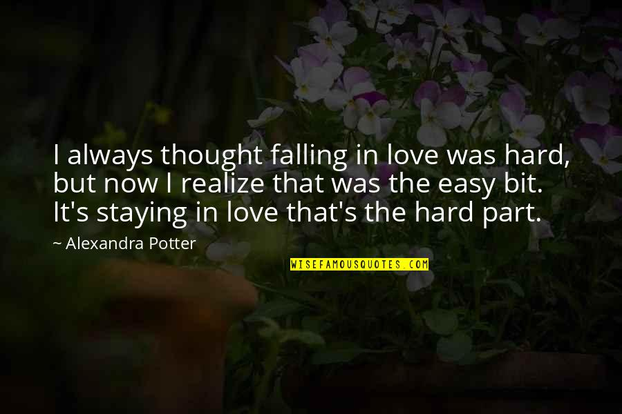 Staying In Quotes By Alexandra Potter: I always thought falling in love was hard,