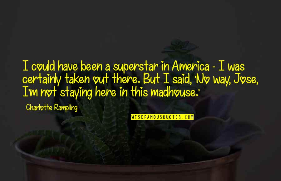 Staying In Quotes By Charlotte Rampling: I could have been a superstar in America