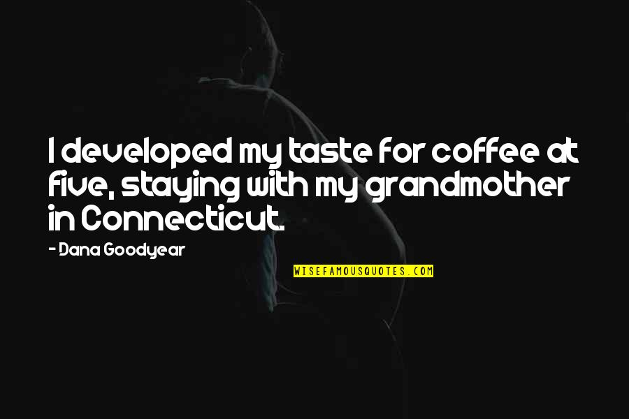 Staying In Quotes By Dana Goodyear: I developed my taste for coffee at five,
