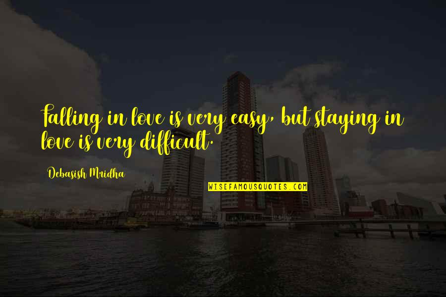 Staying In Quotes By Debasish Mridha: Falling in love is very easy, but staying