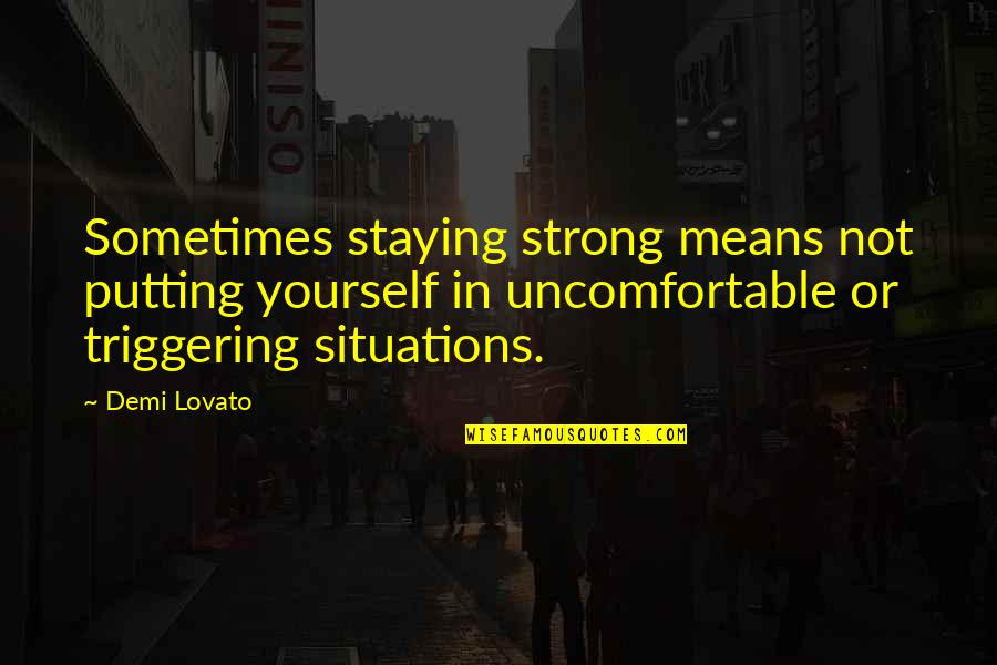Staying In Quotes By Demi Lovato: Sometimes staying strong means not putting yourself in