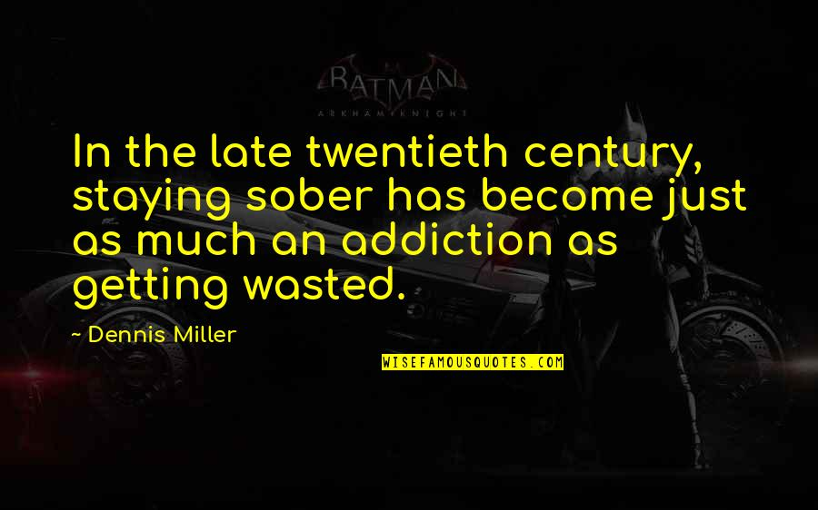 Staying In Quotes By Dennis Miller: In the late twentieth century, staying sober has
