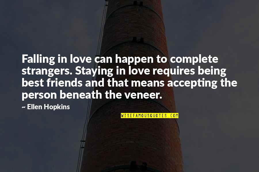 Staying In Quotes By Ellen Hopkins: Falling in love can happen to complete strangers.