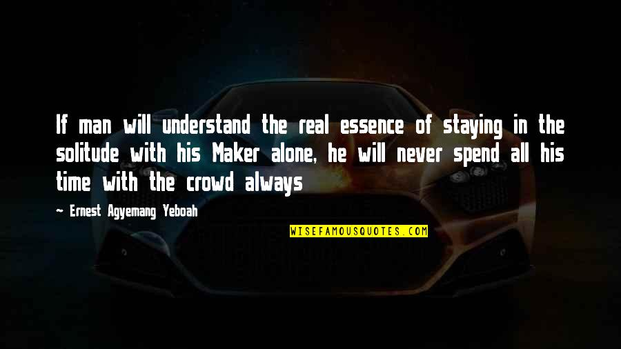 Staying In Quotes By Ernest Agyemang Yeboah: If man will understand the real essence of