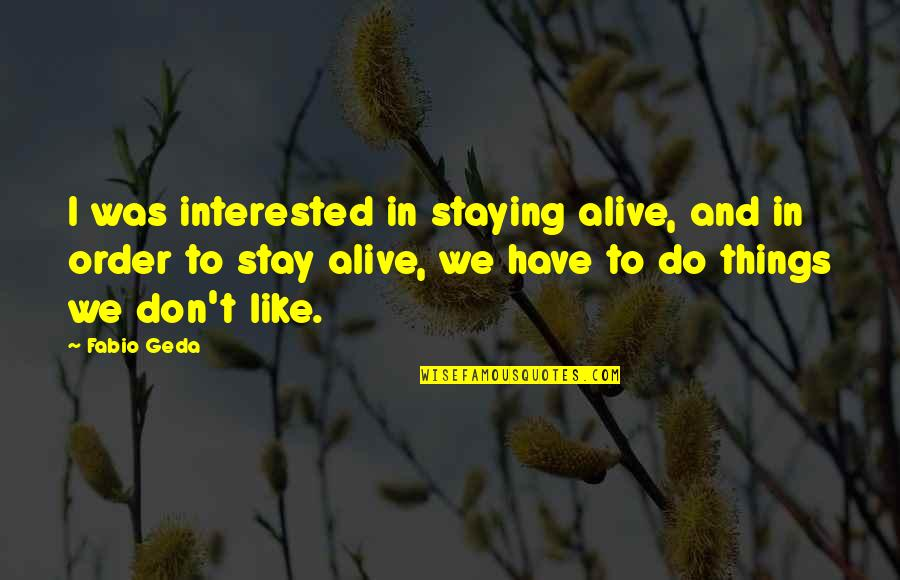 Staying In Quotes By Fabio Geda: I was interested in staying alive, and in