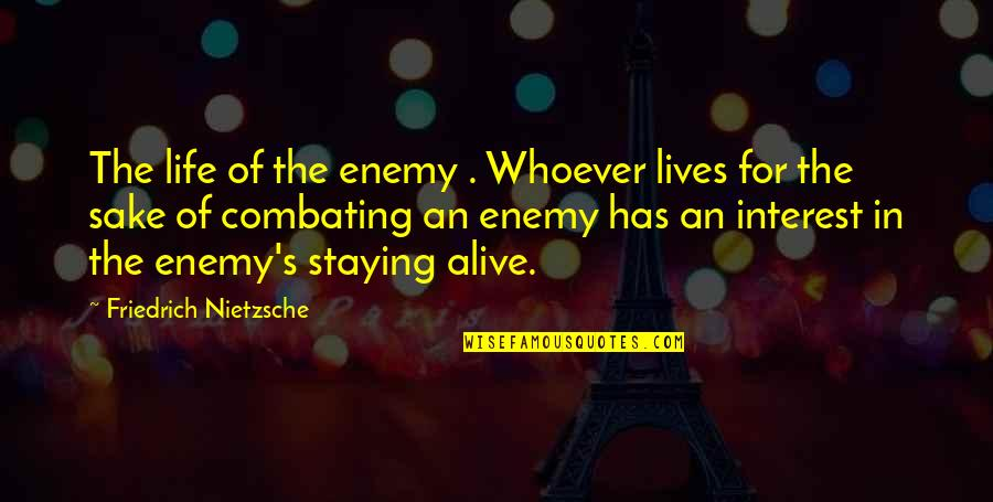 Staying In Quotes By Friedrich Nietzsche: The life of the enemy . Whoever lives