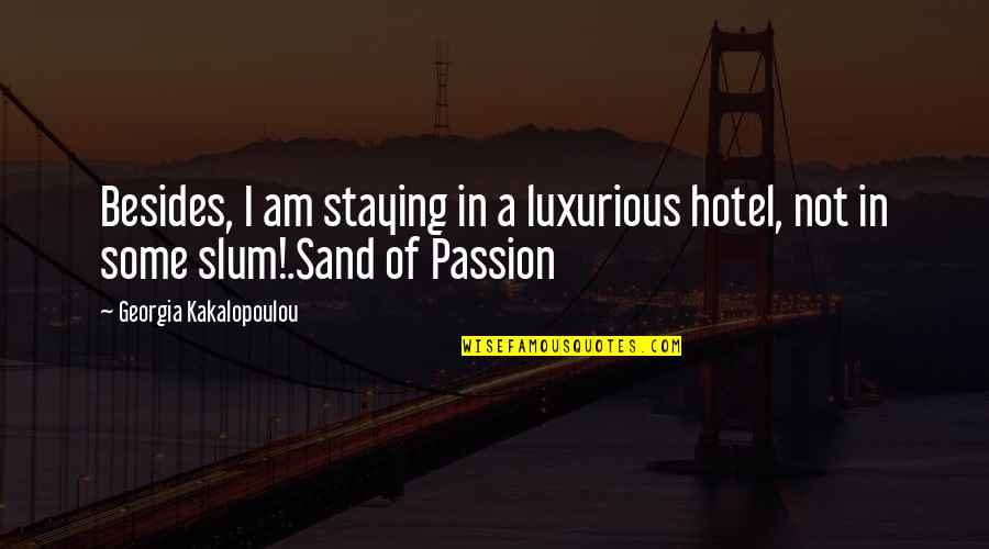 Staying In Quotes By Georgia Kakalopoulou: Besides, I am staying in a luxurious hotel,