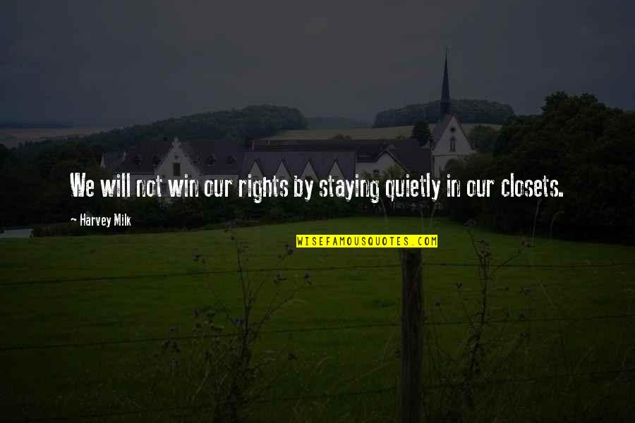 Staying In Quotes By Harvey Milk: We will not win our rights by staying