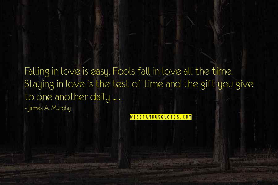 Staying In Quotes By James A. Murphy: Falling in love is easy. Fools fall in